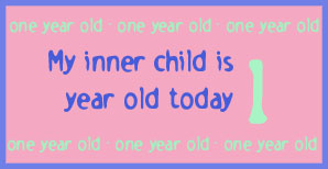 My inner child is one year old today